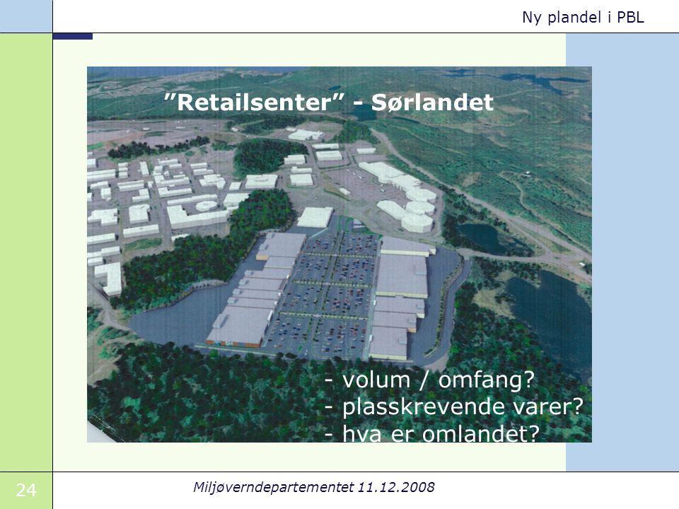 24 Miljøverndepartementet 11.12.2008 Ny plandel i PBL Retailsenter - Sørlandet - volum / omfang.