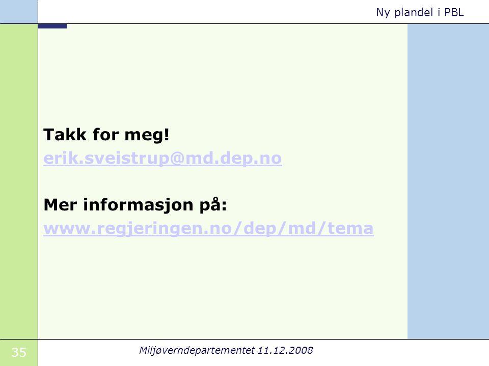 35 Miljøverndepartementet 11.12.2008 Ny plandel i PBL Takk for meg.