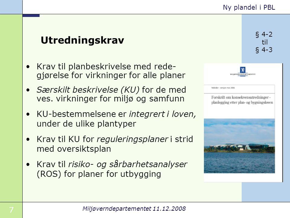 7 Miljøverndepartementet 11.12.2008 Ny plandel i PBL Utredningskrav Krav til planbeskrivelse med rede- gjørelse for virkninger for alle planer Særskilt beskrivelse (KU) for de med ves.