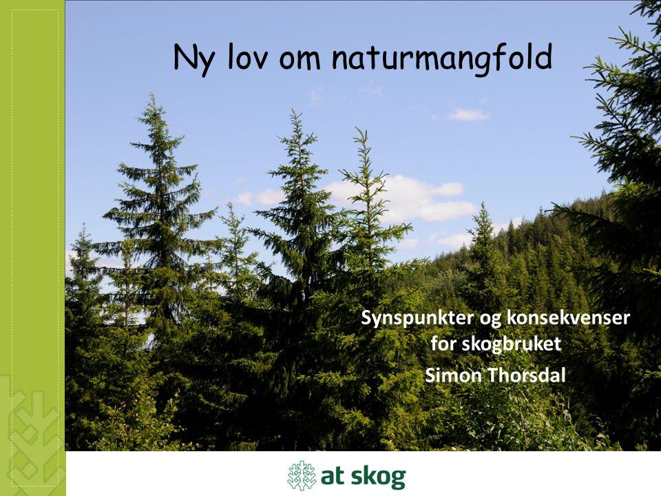 Ny lov om naturmangfold Synspunkter og konsekvenser for skogbruket Simon Thorsdal