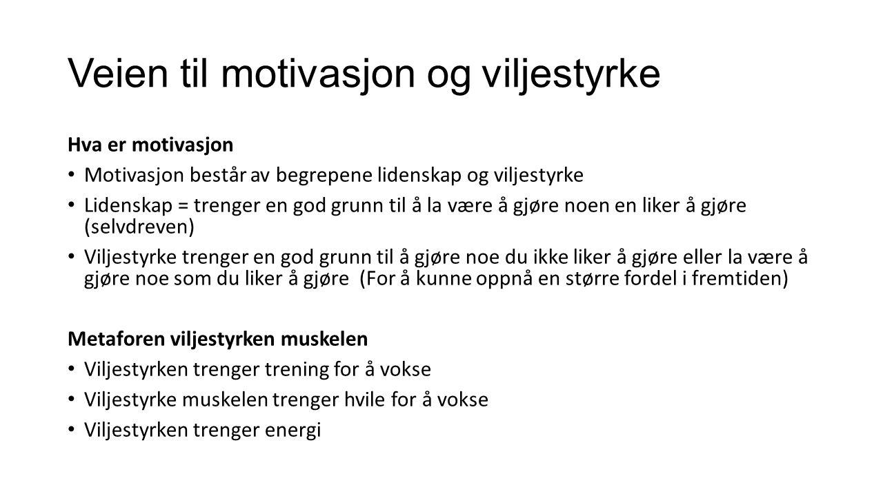 Veien til motivasjon og viljestyrke Hva er motivasjon Motivasjon består av begrepene lidenskap og viljestyrke Lidenskap = trenger en god grunn til å l