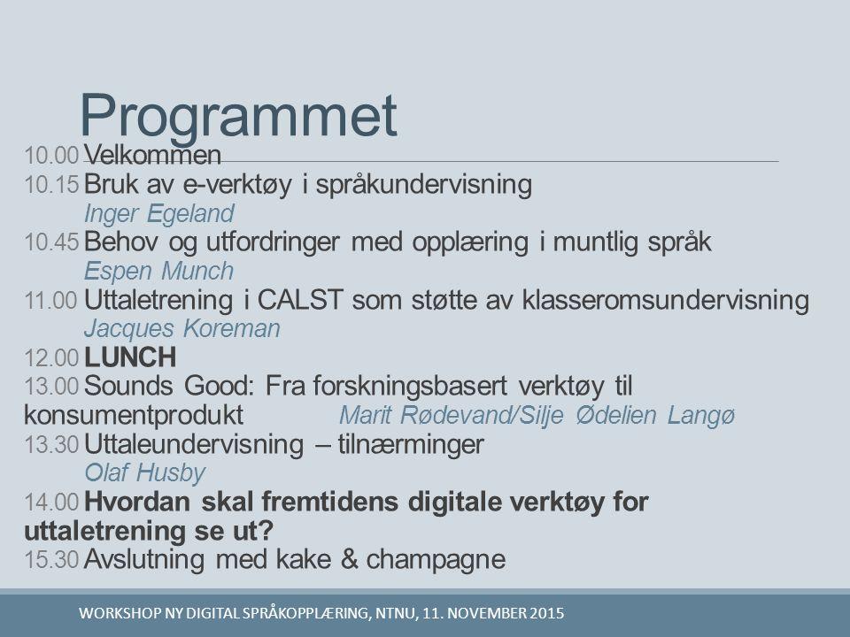 10.00 Velkommen 10.15 Bruk av e-verktøy i språkundervisning Inger Egeland 10.45 Behov og utfordringer med opplæring i muntlig språk Espen Munch 11.00