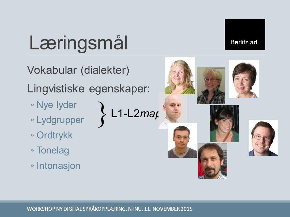 Læringsmål Lingvistiske egenskaper: ◦ Nye lyder ◦ Lydgrupper ◦ Ordtrykk ◦ Tonelag ◦ Intonasjon  L1-L2map Berlitz ad WORKSHOP NY DIGITAL SPRÅKOPPLÆRIN