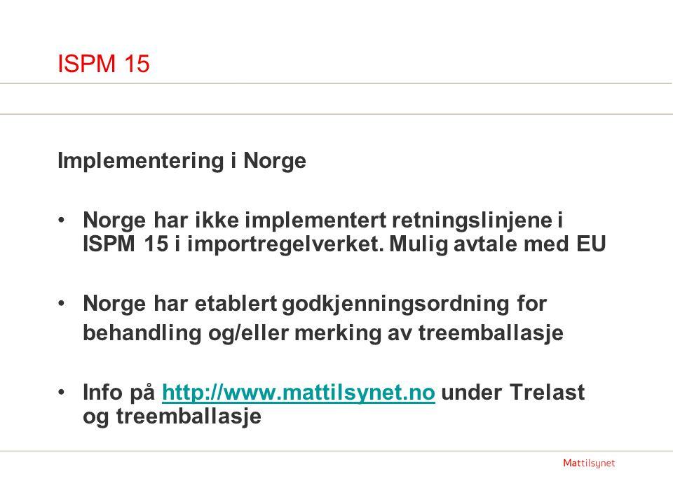 ISPM 15 Implementering i Norge Norge har ikke implementert retningslinjene i ISPM 15 i importregelverket.
