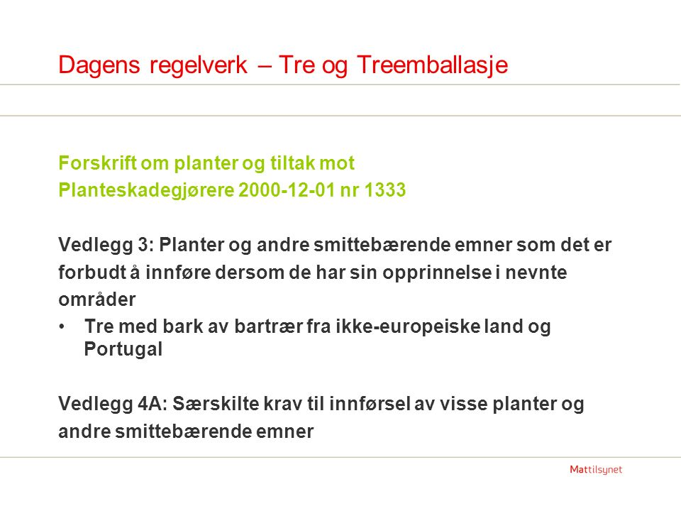 Dagens regelverk – Tre og Treemballasje Vedlegg 4A forts.