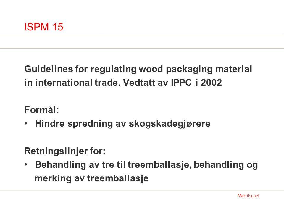 ISPM 15 Bakgrunn for nye regler Treemballasje er ofte laget av rått tre som ikke er behandlet for å eliminere skadeorganismer Ofte gjenbruk ved import og eksport mellom land og kontinenter Opprinnelsen til treet som er brukt er vanskelig å fastslå