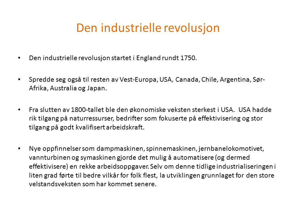 Den industrielle revolusjon Den industrielle revolusjon startet i England rundt 1750. Spredde seg også til resten av Vest-Europa, USA, Canada, Chile,