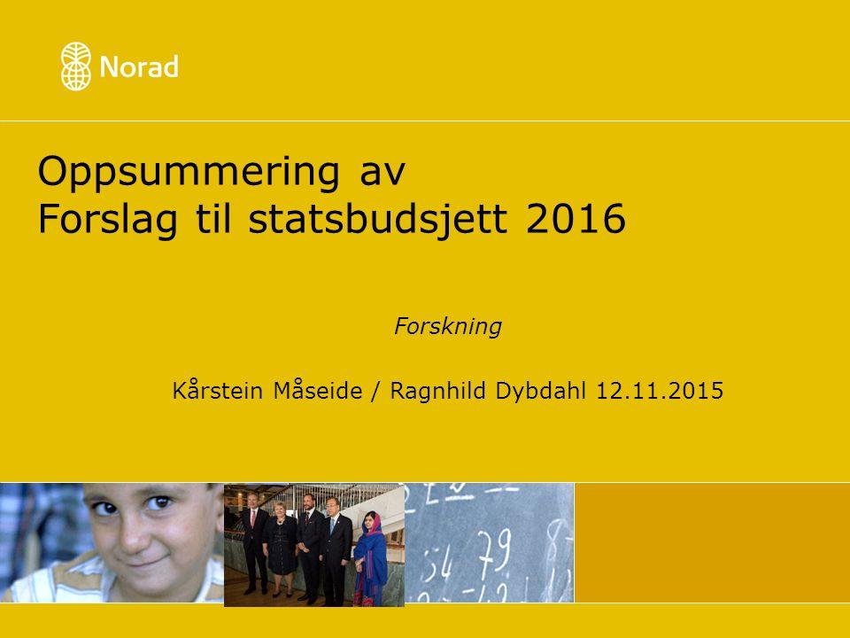 Oppsummering av Forslag til statsbudsjett 2016 Forskning Kårstein Måseide / Ragnhild Dybdahl 12.11.2015
