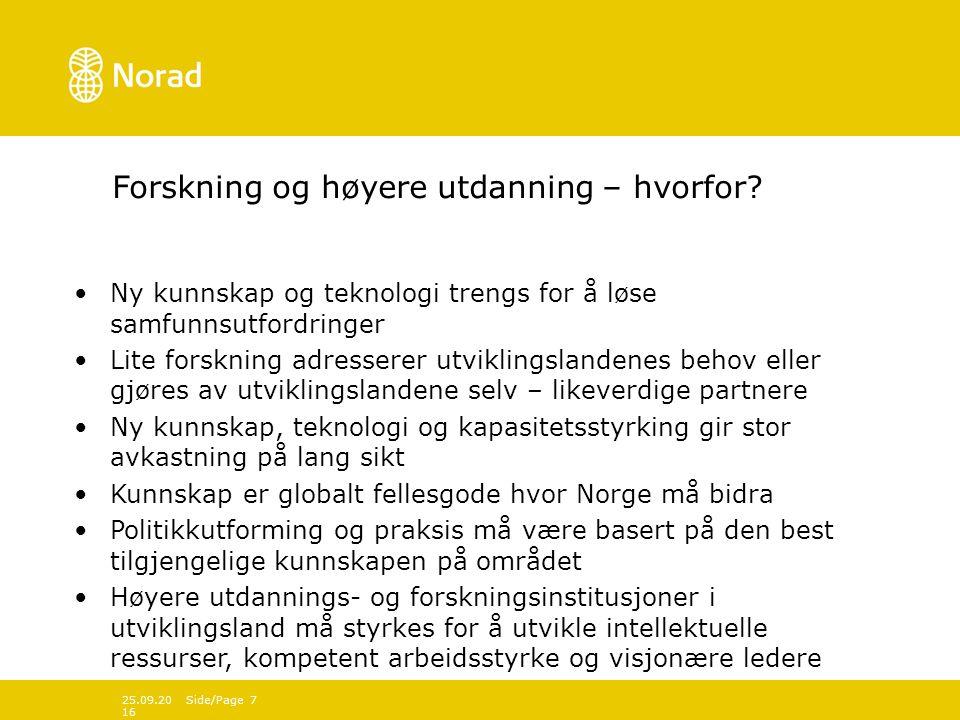 Norads forskningsstrategiske tenkning Overordnet mål: –Forskningsstøtten over bistandsbudsjettet skal bidra til løsninger på nåværende og framtidige utviklings- utfordringer og å understøtte norsk utviklingspolitikk.
