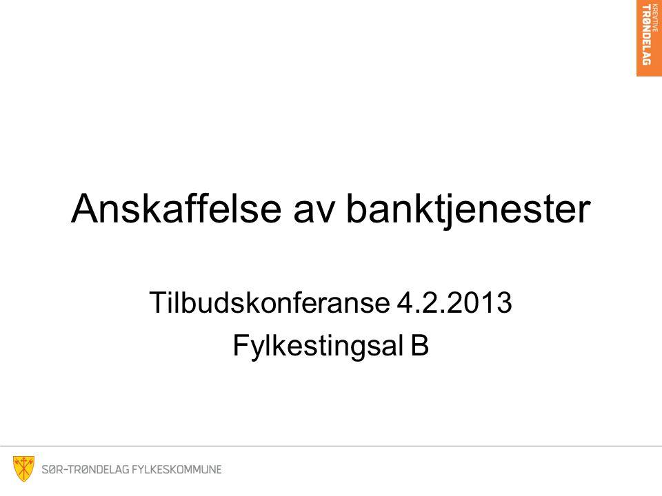 Anskaffelse av banktjenester Tilbudskonferanse 4.2.2013 Fylkestingsal B