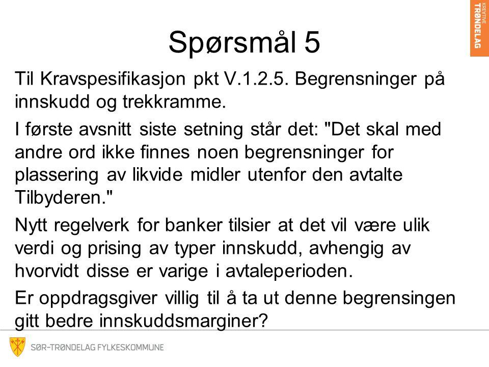 Spørsmål 5 Til Kravspesifikasjon pkt V.1.2.5. Begrensninger på innskudd og trekkramme.