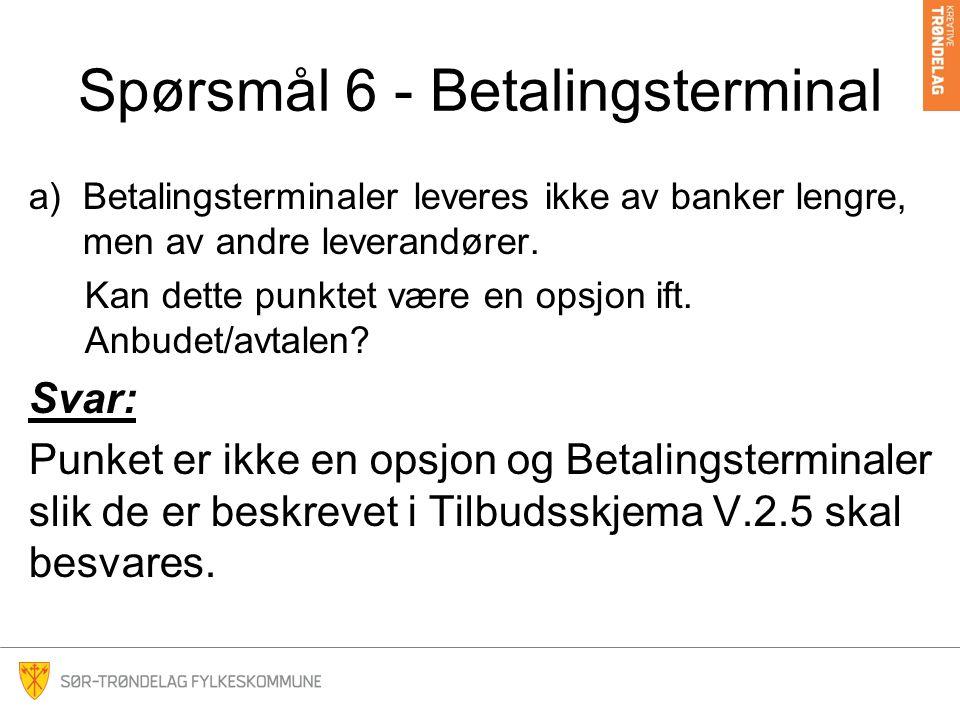 Spørsmål 6 - Betalingsterminal a)Betalingsterminaler leveres ikke av banker lengre, men av andre leverandører.