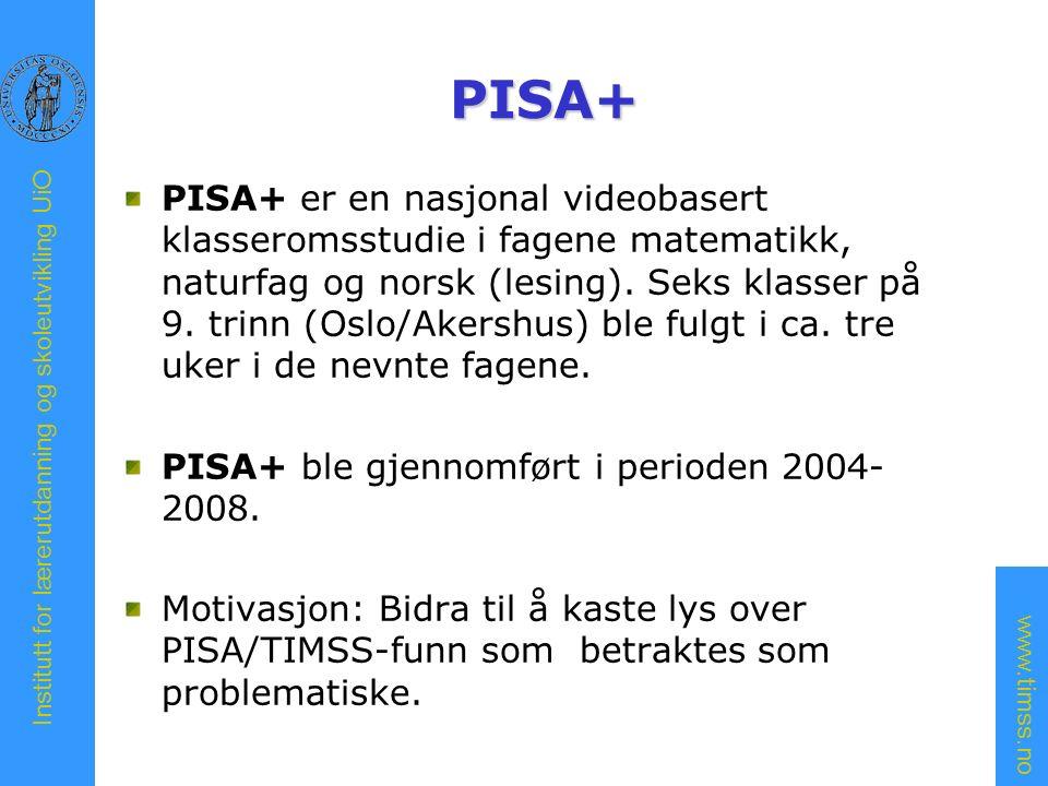 www.timss.no Institutt for lærerutdanning og skoleutvikling UiO PISA+ PISA+ er en nasjonal videobasert klasseromsstudie i fagene matematikk, naturfag og norsk (lesing).
