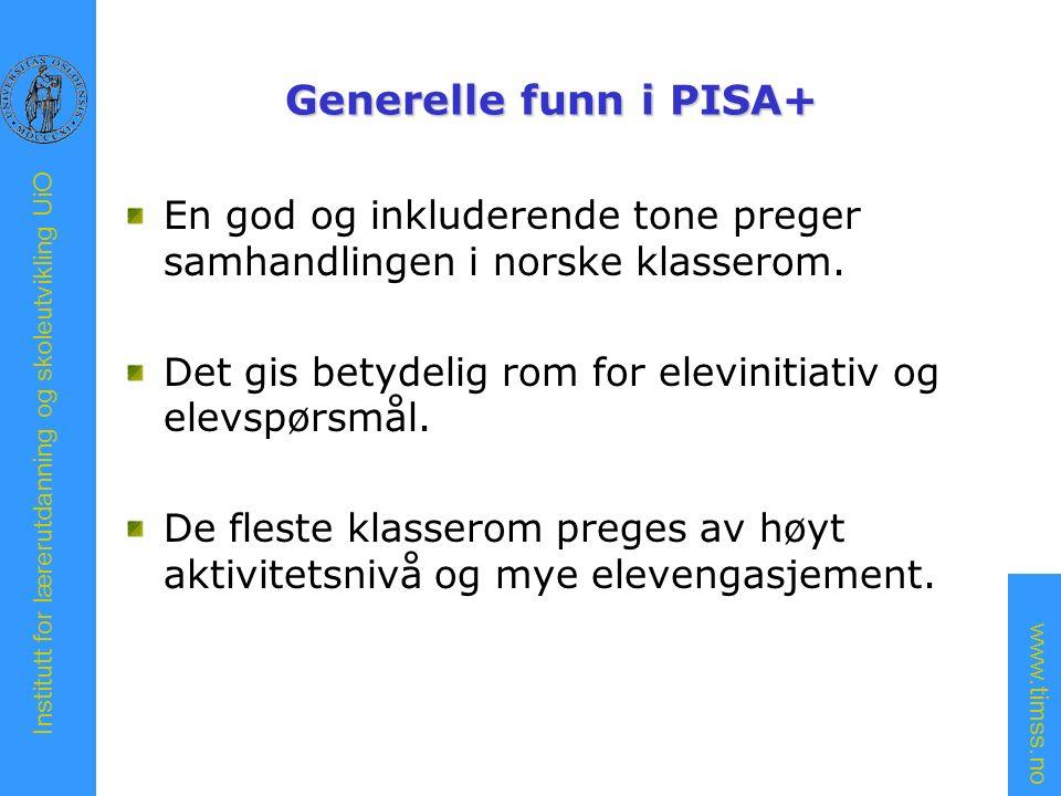 www.timss.no Institutt for lærerutdanning og skoleutvikling UiO Generelle funn i PISA+ En god og inkluderende tone preger samhandlingen i norske klasserom.