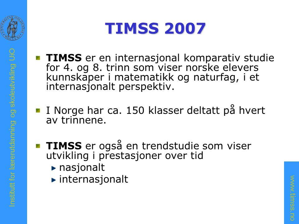www.timss.no Institutt for lærerutdanning og skoleutvikling UiO TIMSS 2007 TIMSS er en internasjonal komparativ studie for 4.