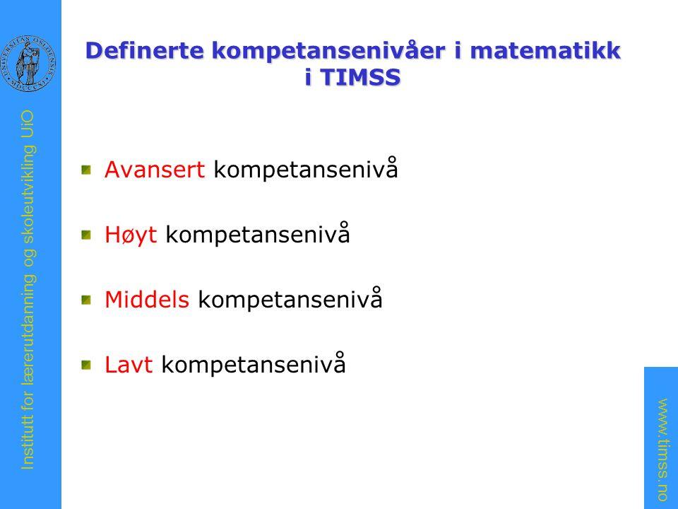 www.timss.no Institutt for lærerutdanning og skoleutvikling UiO Definerte kompetansenivåer i matematikk i TIMSS Avansert kompetansenivå Høyt kompetansenivå Middels kompetansenivå Lavt kompetansenivå