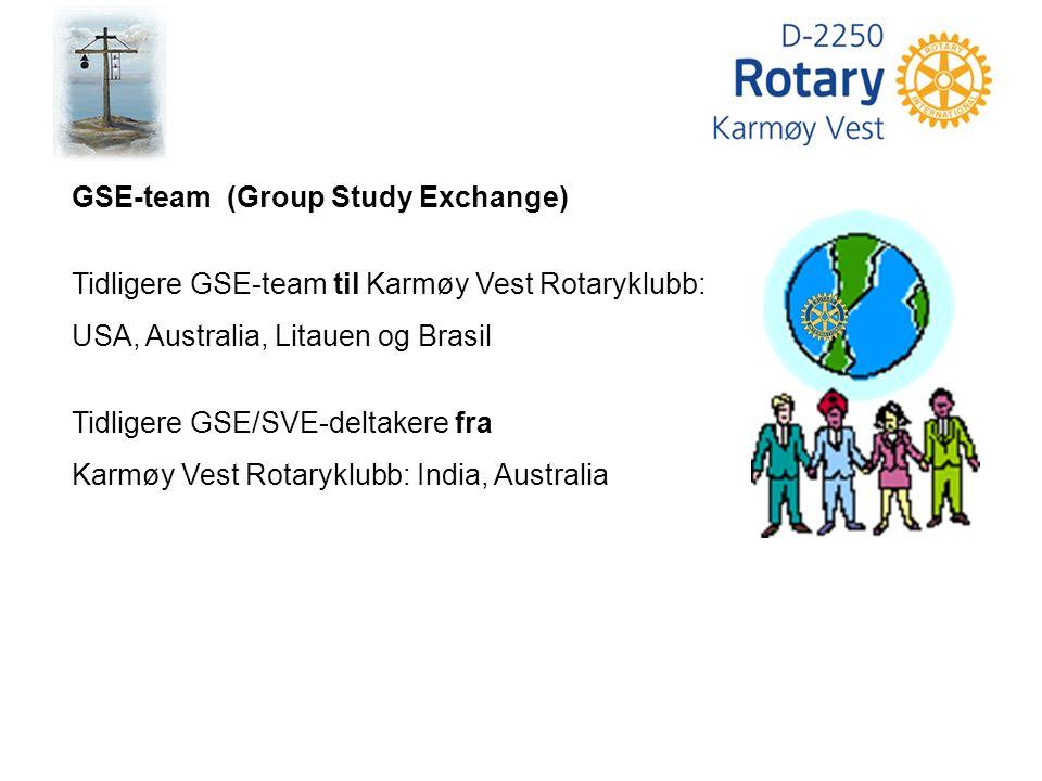 GSE-team (Group Study Exchange) Tidligere GSE-team til Karmøy Vest Rotaryklubb: USA, Australia, Litauen og Brasil Tidligere GSE/SVE-deltakere fra Karmøy Vest Rotaryklubb: India, Australia
