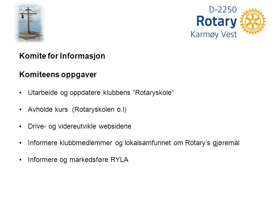 Komite for Informasjon Komiteens oppgaver Utarbeide og oppdatere klubbens Rotaryskole Avholde kurs (Rotaryskolen o.l) Drive- og videreutvikle websidene Informere klubbmedlemmer og lokalsamfunnet om Rotary's gjøremål Informere og markedsføre RYLA