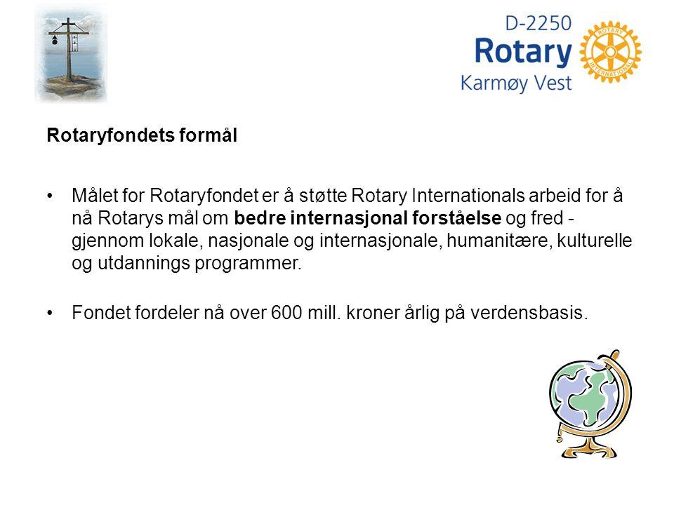 Rotaryfondets formål Målet for Rotaryfondet er å støtte Rotary Internationals arbeid for å nå Rotarys mål om bedre internasjonal forståelse og fred - gjennom lokale, nasjonale og internasjonale, humanitære, kulturelle og utdannings programmer.