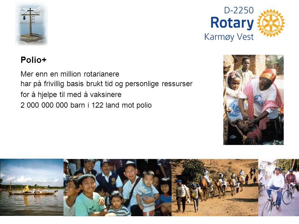Polio+ Mer enn en million rotarianere har på frivillig basis brukt tid og personlige ressurser for å hjelpe til med å vaksinere 2 000 000 000 barn i 122 land mot polio