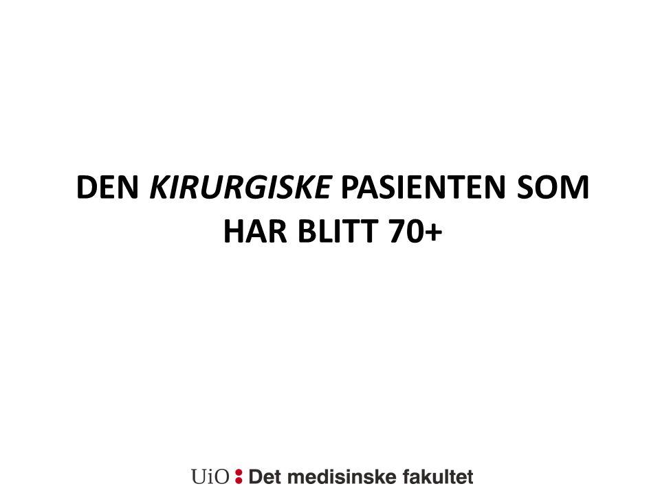 DEN KIRURGISKE PASIENTEN SOM HAR BLITT 70+