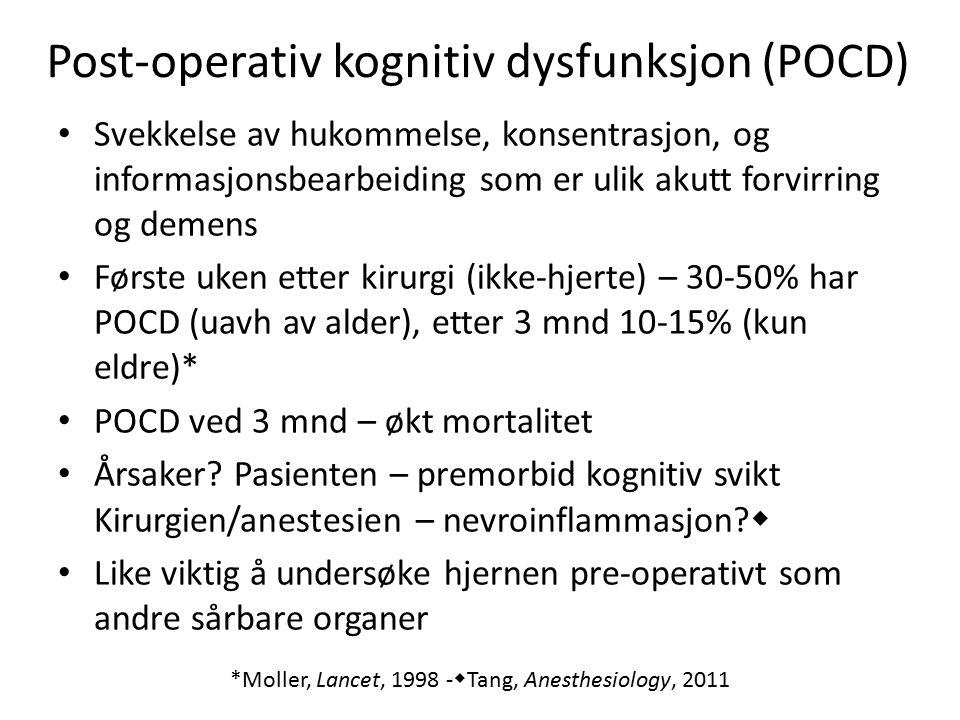 Post-operativ kognitiv dysfunksjon (POCD) Svekkelse av hukommelse, konsentrasjon, og informasjonsbearbeiding som er ulik akutt forvirring og demens Første uken etter kirurgi (ikke-hjerte) – 30-50% har POCD (uavh av alder), etter 3 mnd 10-15% (kun eldre)* POCD ved 3 mnd – økt mortalitet Årsaker.