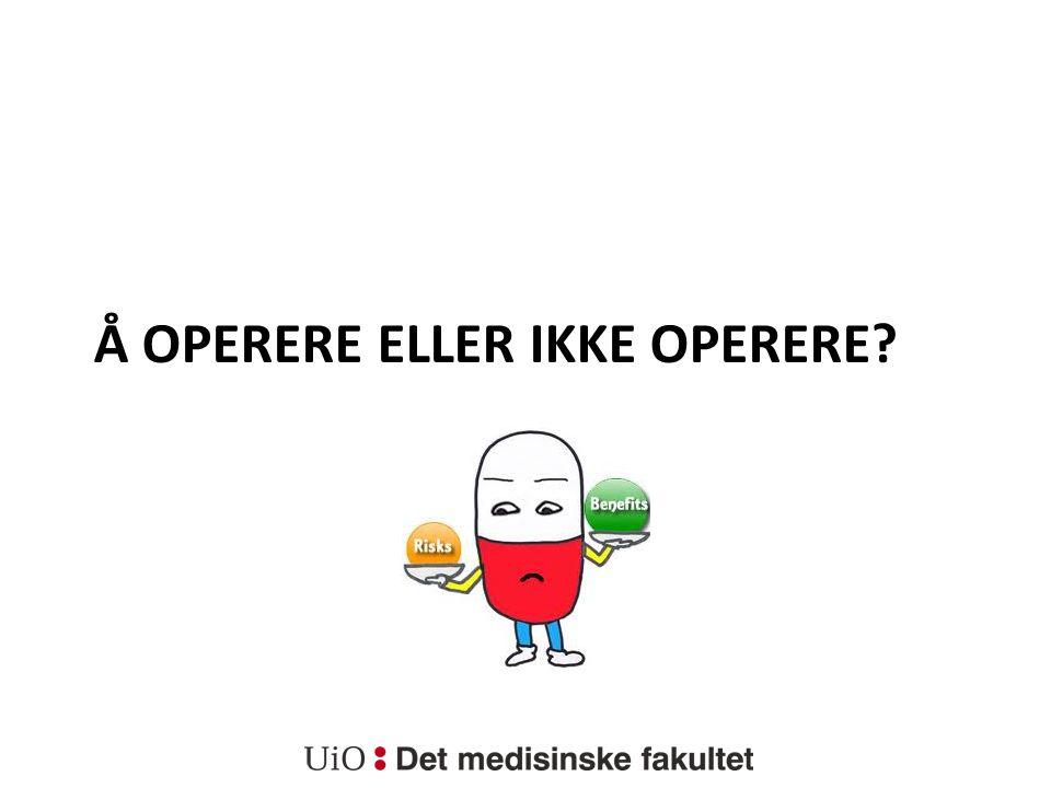 Å OPERERE ELLER IKKE OPERERE