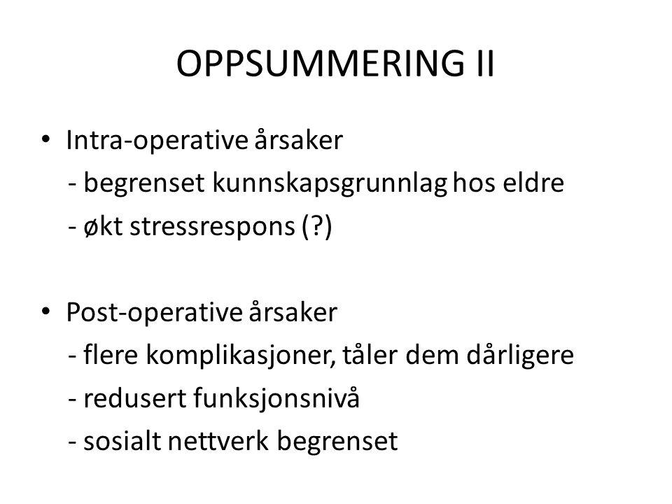 OPPSUMMERING II Intra-operative årsaker - begrenset kunnskapsgrunnlag hos eldre - økt stressrespons (?) Post-operative årsaker - flere komplikasjoner, tåler dem dårligere - redusert funksjonsnivå - sosialt nettverk begrenset