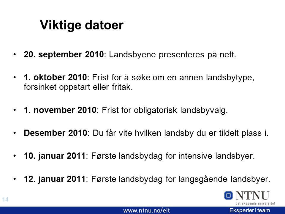 14 EiT 2006/2007 Eksperter i team Viktige datoer 20. september 2010: Landsbyene presenteres på nett. 1. oktober 2010: Frist for å søke om en annen lan