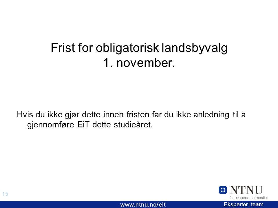 15 EiT 2006/2007 Eksperter i team Frist for obligatorisk landsbyvalg 1.