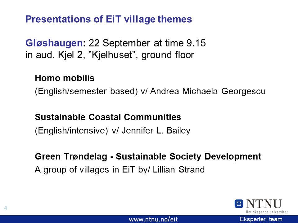 """4 EiT 2006/2007 Eksperter i team Presentations of EiT village themes Gløshaugen: 22 September at time 9.15 in aud. Kjel 2, """"Kjelhuset"""", ground floor H"""