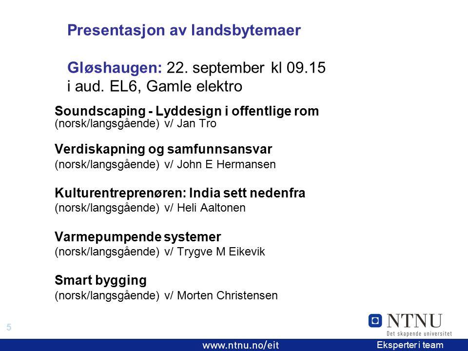 5 EiT 2006/2007 Eksperter i team Presentasjon av landsbytemaer Gløshaugen: 22. september kl 09.15 i aud. EL6, Gamle elektro Soundscaping - Lyddesign i