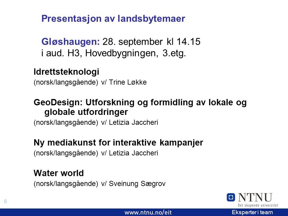 6 EiT 2006/2007 Eksperter i team Presentasjon av landsbytemaer Gløshaugen: 28. september kl 14.15 i aud. H3, Hovedbygningen, 3.etg. Idrettsteknologi (