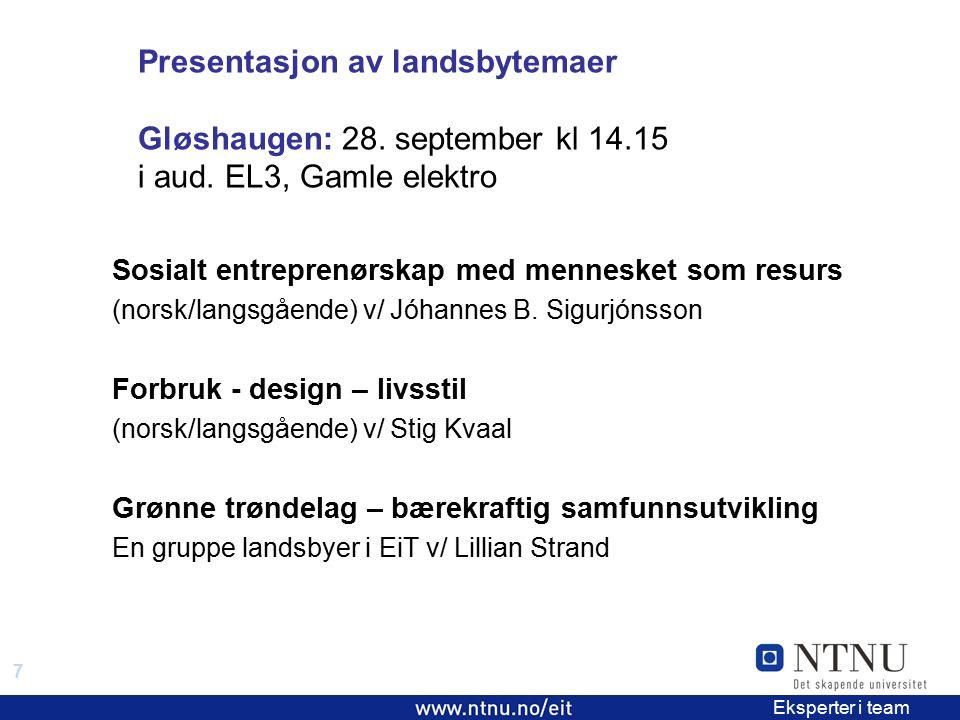 7 EiT 2006/2007 Eksperter i team Presentasjon av landsbytemaer Gløshaugen: 28. september kl 14.15 i aud. EL3, Gamle elektro Sosialt entreprenørskap me