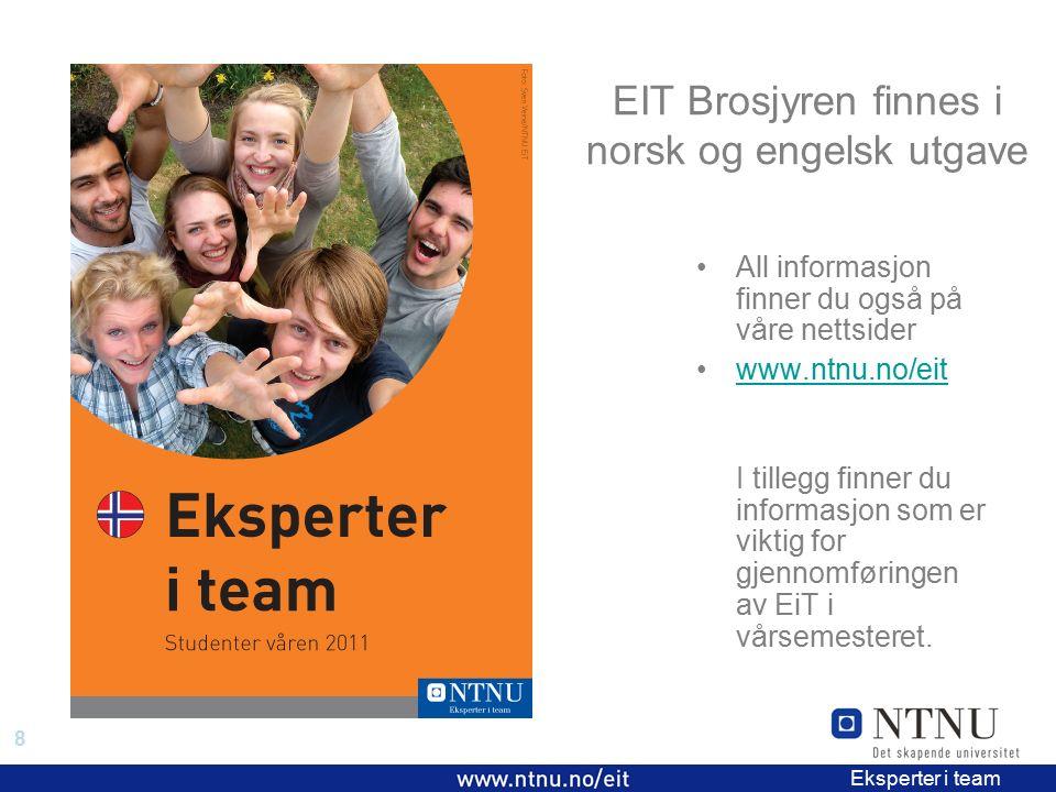 8 EiT 2006/2007 Eksperter i team EIT Brosjyren finnes i norsk og engelsk utgave All informasjon finner du også på våre nettsider www.ntnu.no/eit I tillegg finner du informasjon som er viktig for gjennomføringen av EiT i vårsemesteret.