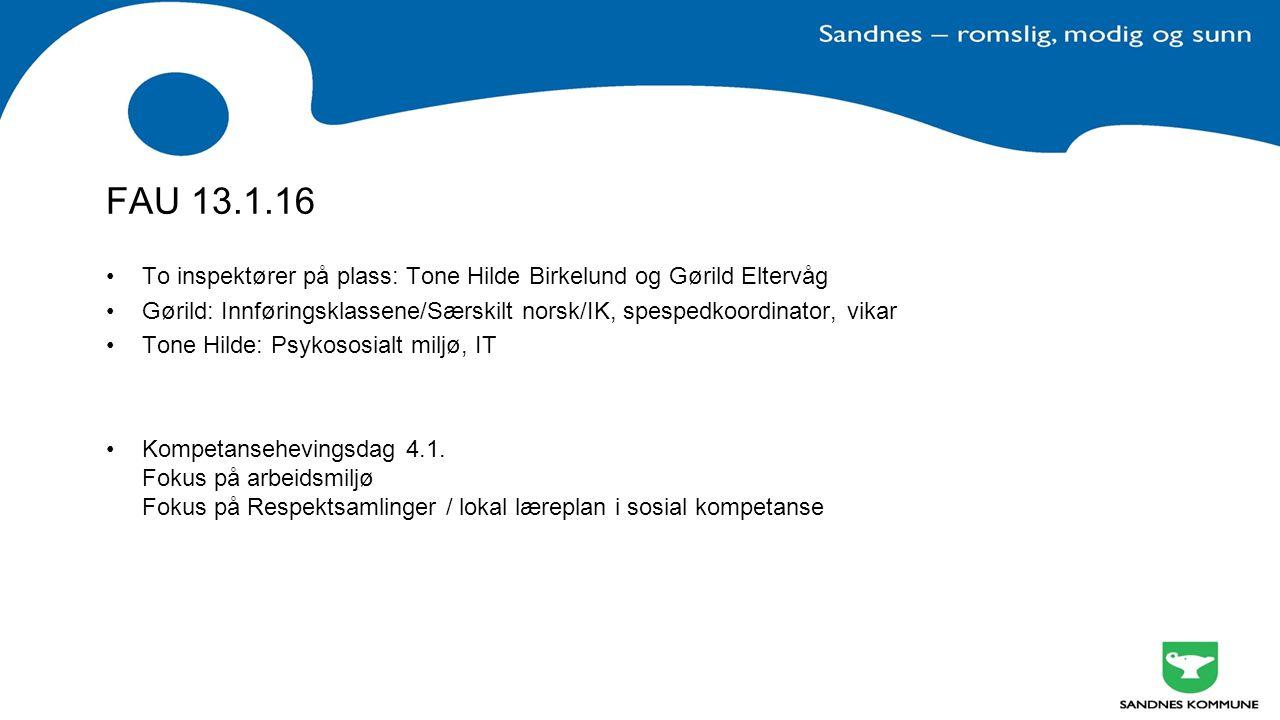 FAU 13.1.16 To inspektører på plass: Tone Hilde Birkelund og Gørild Eltervåg Gørild: Innføringsklassene/Særskilt norsk/IK, spespedkoordinator, vikar Tone Hilde: Psykososialt miljø, IT Kompetansehevingsdag 4.1.