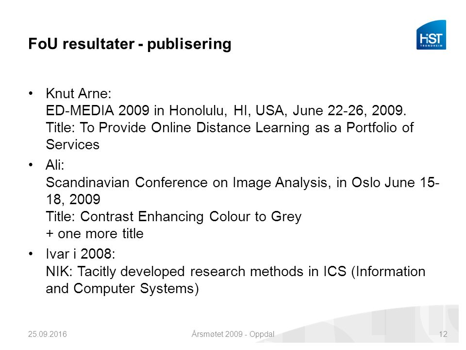 FoU resultater - publisering Knut Arne: ED-MEDIA 2009 in Honolulu, HI, USA, June 22-26, 2009. Title: To Provide Online Distance Learning as a Portfoli