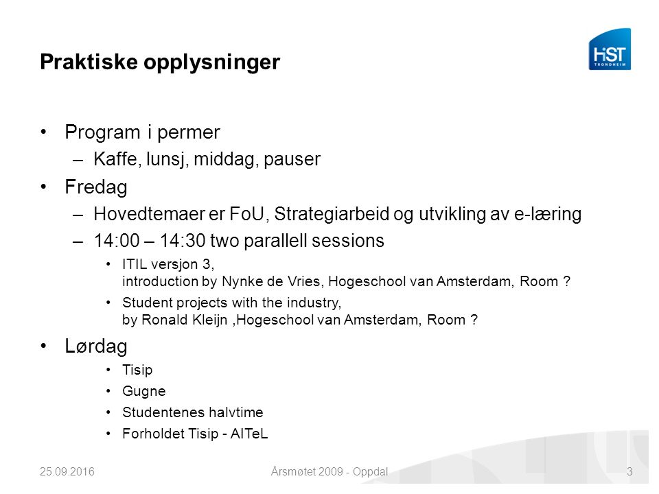 Praktiske opplysninger Program i permer –Kaffe, lunsj, middag, pauser Fredag –Hovedtemaer er FoU, Strategiarbeid og utvikling av e-læring –14:00 – 14:30 two parallell sessions ITIL versjon 3, introduction by Nynke de Vries, Hogeschool van Amsterdam, Room .