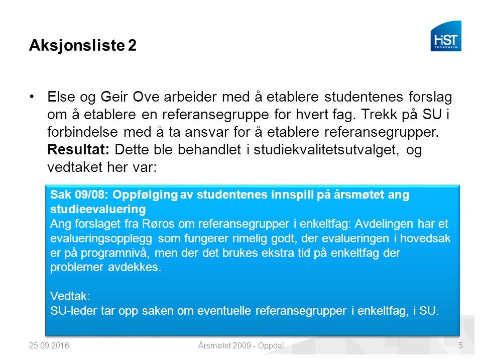 Aksjonsliste 2 Else og Geir Ove arbeider med å etablere studentenes forslag om å etablere en referansegruppe for hvert fag.