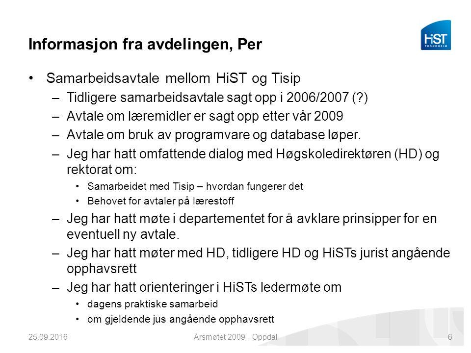 Informasjon fra avdelingen, Per Samarbeidsavtale mellom HiST og Tisip –Tidligere samarbeidsavtale sagt opp i 2006/2007 (?) –Avtale om læremidler er sagt opp etter vår 2009 –Avtale om bruk av programvare og database løper.
