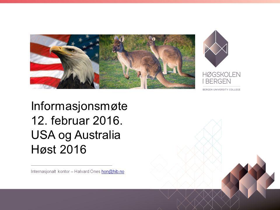 Informasjonsmøte 12. februar 2016. USA og Australia Høst 2016 Internasjonalt kontor – Halvard Ones hon@hib.nohon@hib.no