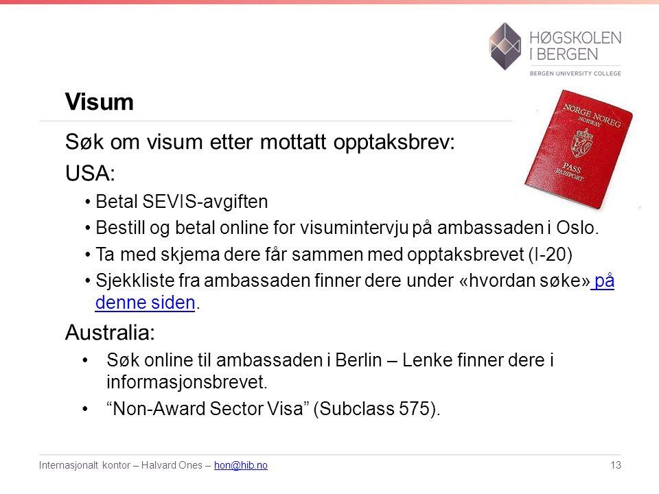 Visum Søk om visum etter mottatt opptaksbrev: USA: Betal SEVIS-avgiften Bestill og betal online for visumintervju på ambassaden i Oslo. Ta med skjema