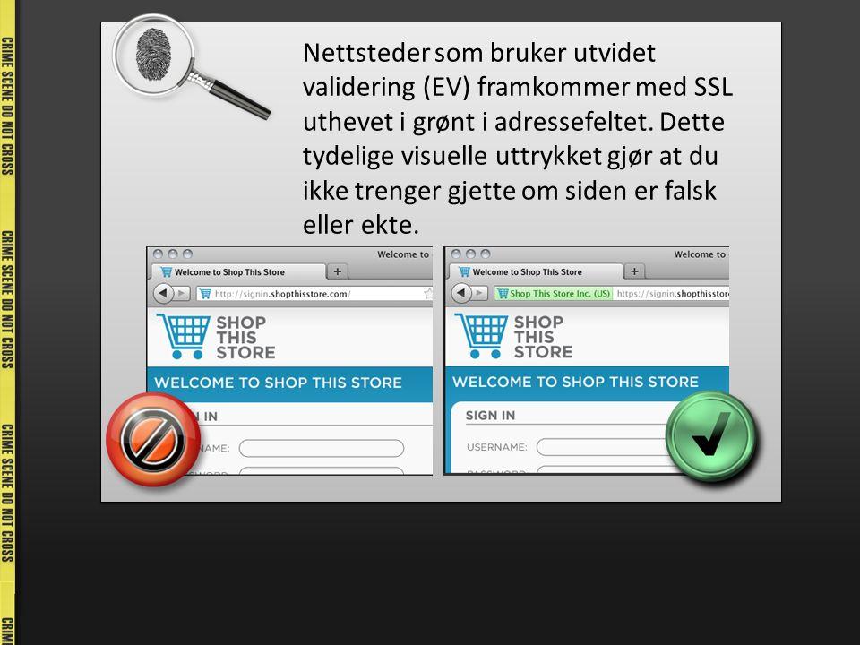 Nettsteder som bruker utvidet validering (EV) framkommer med SSL uthevet i grønt i adressefeltet.