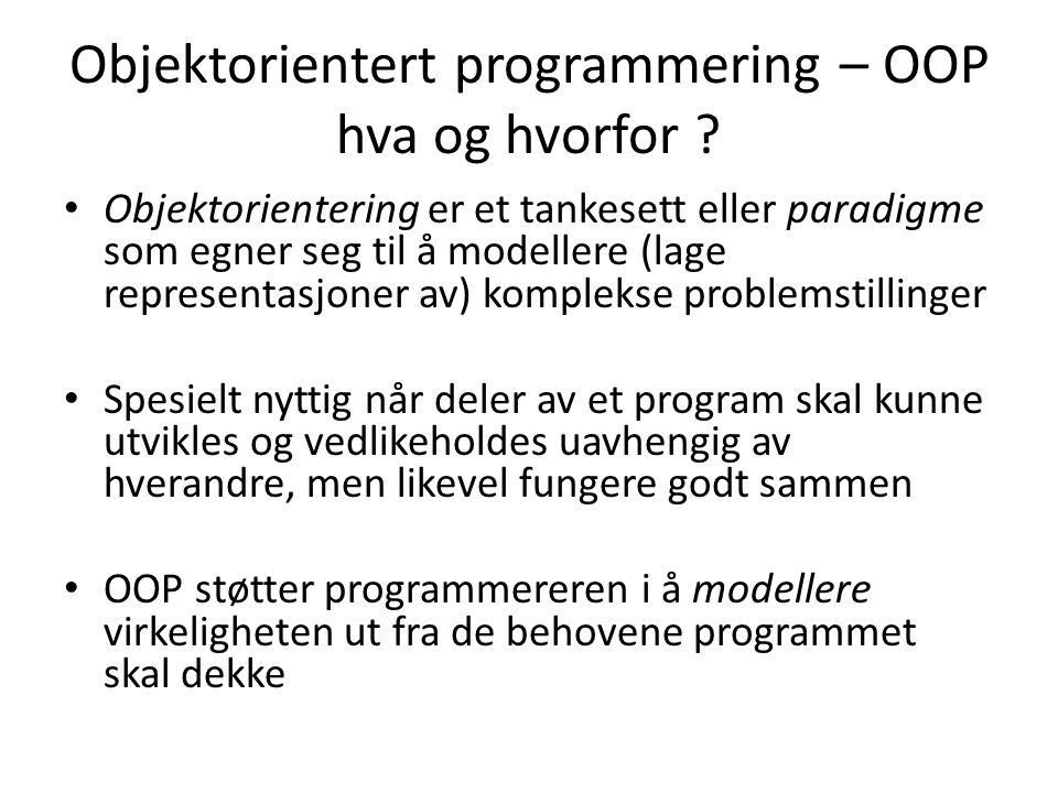 Objektorientert programmering – OOP hva og hvorfor ? Objektorientering er et tankesett eller paradigme som egner seg til å modellere (lage representas