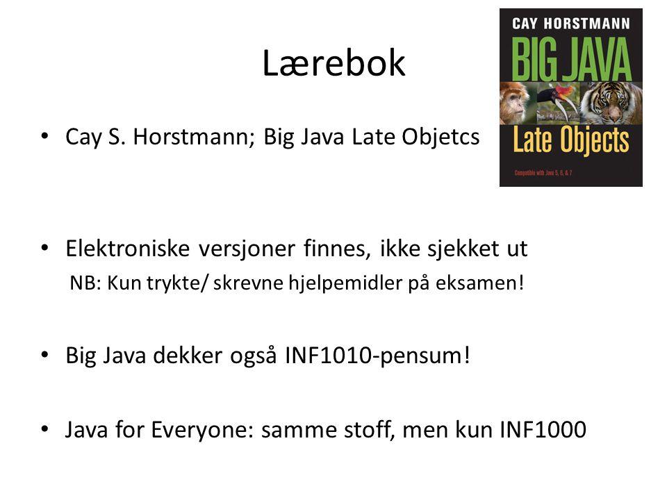 Lærebok Cay S. Horstmann; Big Java Late Objetcs Elektroniske versjoner finnes, ikke sjekket ut NB: Kun trykte/ skrevne hjelpemidler på eksamen! Big Ja
