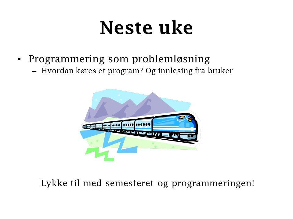 Neste uke Programmering som problemløsning – Hvordan køres et program.