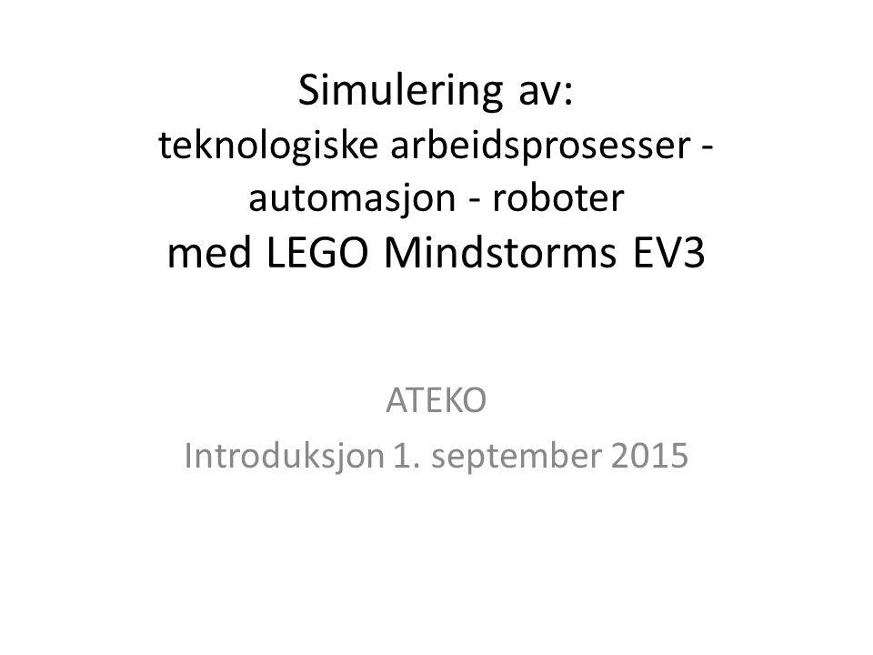 Simulering av: teknologiske arbeidsprosesser - automasjon - roboter med LEGO Mindstorms EV3 ATEKO Introduksjon 1.