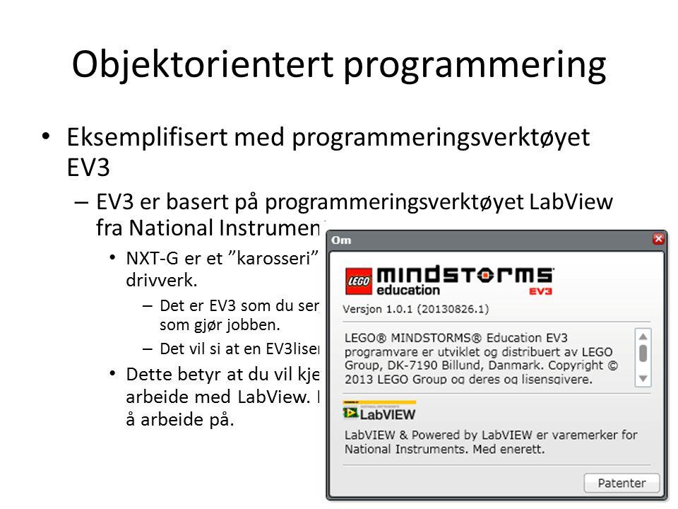 Objektorientert programmering Eksemplifisert med programmeringsverktøyet EV3 – EV3 er basert på programmeringsverktøyet LabView fra National Instruments.