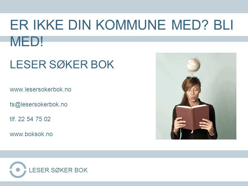 LESER SØKER BOK www.lesersokerbok.no ts@lesersokerbok.no tlf. 22 54 75 02 www.boksok.no ER IKKE DIN KOMMUNE MED? BLI MED! LESER SØKER BOK