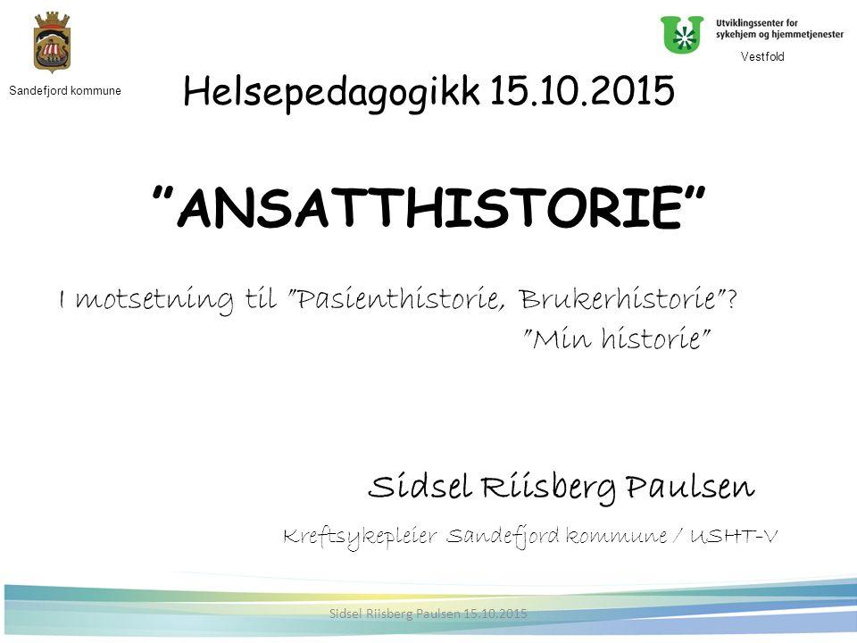 Helsepedagogikk 15.10.2015 ANSATTHISTORIE I motsetning til Pasienthistorie, Brukerhistorie .